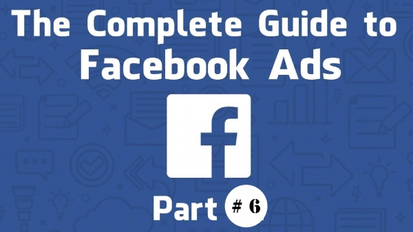 The Complete Guide to Facebook Advertising 2019 (6)
